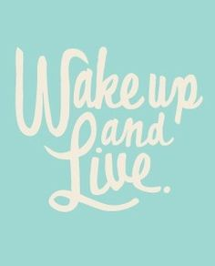 Wake up and live #quotes #inspiration