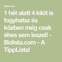 1 hét alatt 4 kilót is fogyhatsz és közben még csak éhes sem leszel! - Bidista.com - A TippLista! Kili, Health Fitness, Math Equations, Fitness, Health And Fitness