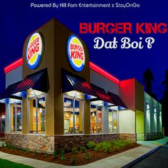 MP3: Dat Boi P (@DatBoiPTheBest) » Burger King