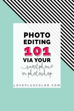 photo editing 101 via your smartphone or photoshop | LOVE PLUS COLOR