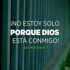 << No estoy sólo porque Dios está conmigo >> Salmos 118:6-7