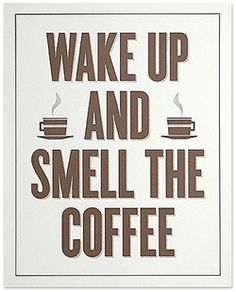 """Svegliati! Non senti l'odore del caffé' Wake Up & Smell the Coffee #mattino #caffè #sveglia #quote #fastrentmoney"