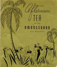 ICONIC HOTELS | THE AMBASSADOR HOTEL, 3400 Wilshire Boulevard, Los Angeles, CA  90010.  1940s Menu for Afternoon Tea at the Ambassador Hotel.