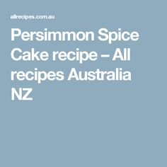 Persimmon Spice Cake recipe – All recipes Australia NZ