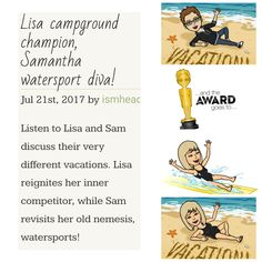 Listen to Lisa and Sam discuss their very different vacations. Lisa reignites her inner competitor, while Sam revisits her old nemesis, watersports!