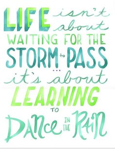 Life isn't about waiting for the storm to pass, it's about learning to dance in the rain Cute Quotes, Words Quotes, Great Quotes, Wise Words, Quotes To Live By, Inspirational Quotes, Sayings, Rain Quotes, Dance Quotes