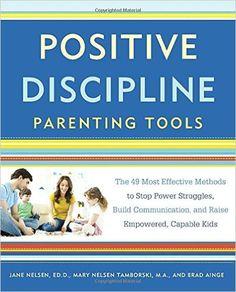 Positive Discipline Parenting Tools: The 49 Most Effective Methods to Stop Power Struggles, Build Communication, and Raise Empowered, Capable Kids: Jane Nelsen Ed.D., Mary Nelsen Tamborski, Brad Ainge: 9781101905340: Amazon.com: Books