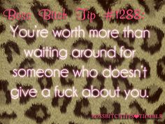 "You are worth so much more than that!!    {LOL @ ""boss babe tips""}"