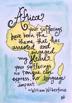 Watercolor Ink Print - 5x7, Africa  I was inspired to paint this quote after a close friend did mission work in Africa. Africa, your sufferings have been the theme that has arrested and engaged my heart...your sufferings to tongue can express, no language impart. - William Wilberforce  *All of my art prints are professionally produced on premium 25% cotton cover stock paper and printed with extremely high quality, fade resistant inks. *Print is ready for a frame or gifting. PRINT…