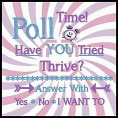 If you have ever wanted to try Thrive, dont wait! Let me know! For more info and to sign up for a free account go to  Shepperds.le-vel.com