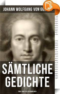Sämtliche Gedichte (Über 1000 Titel in einem Buch)    :  Dieses eBook wurde mit einem funktionalen Layout erstellt und sorgfältig formatiert. Die Ausgabe ist mit interaktiven Inhalt und Begleitinformationen versehen, einfach zu navigieren und gut gegliedert. Johann Wolfgang von Goethe (1749-1832) gilt als einer der bedeutendsten Repräsentanten deutschsprachiger Dichtung. Von seiner Jugend bis ins hohe Alter war Goethe Lyriker und prägte mit seinen Gedichten die literarischen Epochen de...