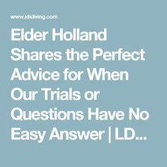 Elder Holland Shares the Perfect Advice for When Our Trials or Questions Have No Easy Answer | LDS Living