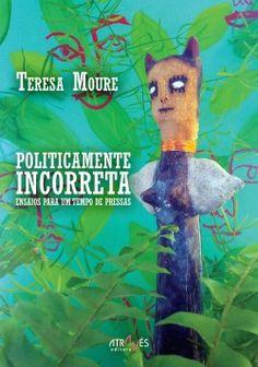 Políticamente incorreta : ensaios para um tempo de pressas / Teresa Moure - [Santiago de Compostela] : Através Editora, 2014
