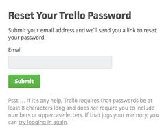 Trello – When you forget your password, you get a little reminder to jog your memory.  /via kekelitech