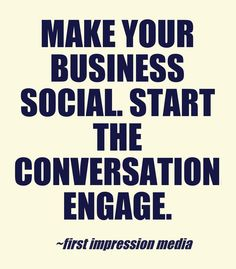 Make your business social. Start the conversation. ENGAGE.