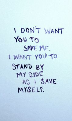 I don't want you to save me