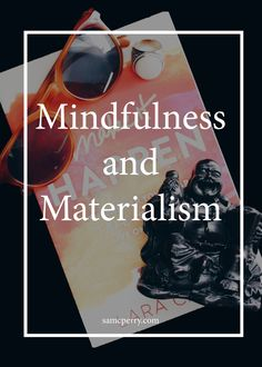 Mindfulness and Materialism; The connection between the two