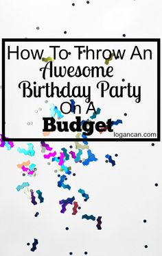 How to Throw an Awesome Birthday Party on a Budget