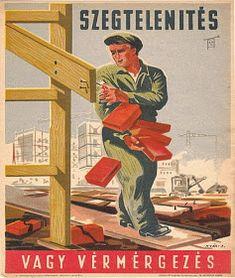 TÖRTÉNELMI KALEIDOSZKÓP...: MUNKAVÉDELMI PLAKÁTOK.../ Többi képért katt a posztra ! Retro Humor, Vintage Humor, Vintage Ads, Vintage Posters, Modern Posters, Hungary History, Budapest, History Posters, Propaganda Art
