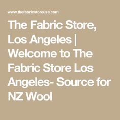 The Fabric Store, Los Angeles | Welcome to The Fabric Store Los Angeles- Source for NZ Wool