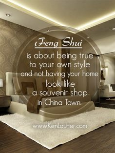 Feng Shui is about being true to your own style and not having your home look like a shop in China Town. - Ken Lauher #FengShui #FengShuiTips www.kenlauher.com
