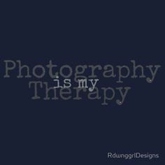 Photography is my Therapy. has been for well over 15 years. :) :) quotes passion 'Photography is my Therapy' T-Shirt by RdwnggrlDesigns Funny Photography, Quotes About Photography, Camera Photography, Photography Business, Passion Photography, Hobby Photography, Lifestyle Photography, Great Quotes, Inspirational Quotes