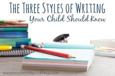 The Three Styles of Writing Your Child Should Know - Writing will get easier to teach once you understand what is important in writing. | www.teachersofgoodthings.com