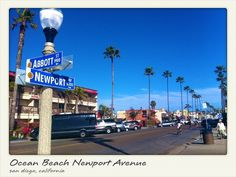 Newport Ave. in Ocean Beach, San Diego....I will be walking these streets this Summer...FINALLY...and someday I will live here again.