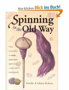 Spinning in the Old Way: How and Why to Make Your Own Yarn with a High-Whorl Handspindle: Amazon.de: Priscilla A. Gibson-Roberts, Susan Stra...