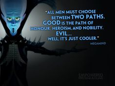 Megamind, on being evil. This might be my favorite of the movies I've been forced to watch 100+ times.