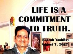 Life is a commitment to Truth - Dr Rakesh YashRoy