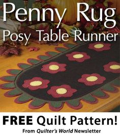 Penny Rug Posy Table Runner Download from Quilter's World newsletter. Click on the photo to access the free pattern. Sign up for this free newsletter here: AnniesNewsletters.com.