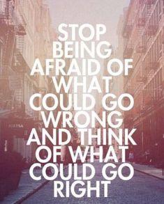 Pare de ter medo do que pode dar errado e pense no que pode dar certo.
