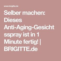 Selber machen: Dieses Anti-Aging-Gesichtsspray ist in 1 Minute fertig! | BRIGITTE.de