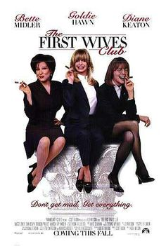 The First Wives Club - Love Goldie in this movie, a good giggle and one for the girls