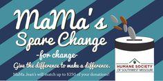 MaMa's Spare Change for Change - Humane Society of Southwest Missouri
