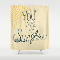 Shower Curtains featuring You are my sunshine by rskinner1122