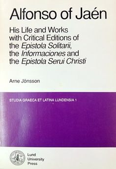Alfonso of Jaén : his life and works with critical editions of the Epistola Solitarii, the Informaciones and the Epistola Serui Christi / Arne Jönsson - Lund (Sweden) : Lund University Press ; Bromley (England) : Chartwell-Bratt, imp. 1989