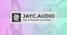 JAYC.audio | The easiest, fastest and prettiest youtube converter.