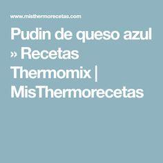 Pudin de queso azul » Recetas Thermomix | MisThermorecetas