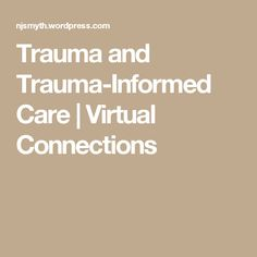 Trauma and Trauma-Informed Care | Virtual Connections