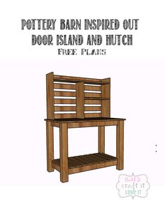 Free Plans to build this Outdoor Island and Hutch - Build It Craft It Love It