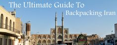 The Ultimate Guide To Backpacking Iran