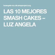 LAS 10 MEJORES SMASH CAKES – LUZ ANGELA