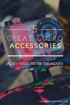 I love my GoPro, but it's the accessories that really make the difference. Here's the story behind five of my favorites, plus three I'll never use again.