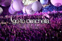 Go to Coachella.