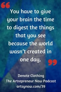 """""""You have to give your brain the time to digest the things that you see because the world wasn't created in one day.""""-Denote Clothing"""