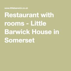 Restaurant with rooms - Little Barwick House in Somerset
