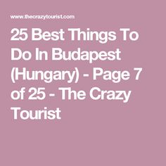 25 Best Things To Do In Budapest (Hungary) - Page 7 of 25 - The Crazy Tourist