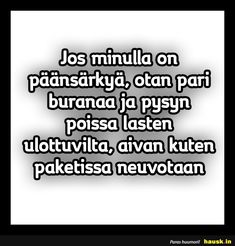 Jos minulla on päänsärkyä,. Finnish Language, Truth Of Life, How I Feel, Laugh Out Loud, Positive Vibes, Wise Words, Haha, Life Quotes, Hilarious